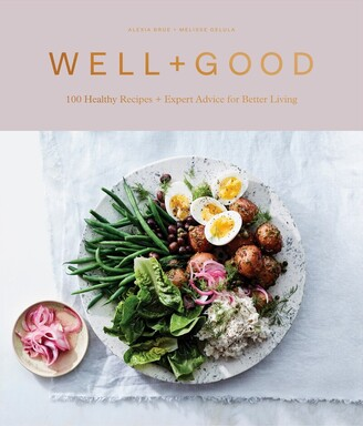 Alexia Brue Well+good Cookbook: 100 Healthy Recipes + Expert Advice For Better Living
