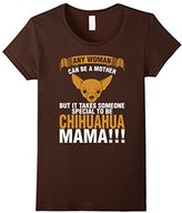 Women's Any Woman Can Be A Mother Chihuahua Mama T-Shirt Large