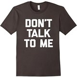 Don't Talk To Me T-Shirt funny saying sarcastic novelty cute