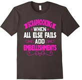 Men's Scrapbooking When All Else Fails Add Embellishments T-Shirt Small
