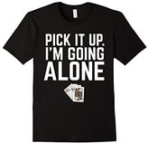 Pick It Up I'm Going Alone Euchre Shirt