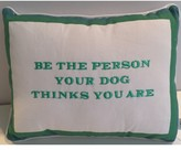 The Well Appointed House 'Be the Person Your Dog Thinks You Are' Decorative Pillow - IN STOCK IN OUR GREENWICH STORE FOR QUICK SHIPPING