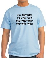 CafePress - I'm Retired You're Not Nah Na - Unisex Crew Neck Cotton T-Shirt, Comfortable & Soft Classic Tee with Unique Design