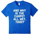 Kids And Why Is The Carpet All Wet, Todd? T-Shirt funny christmas 10
