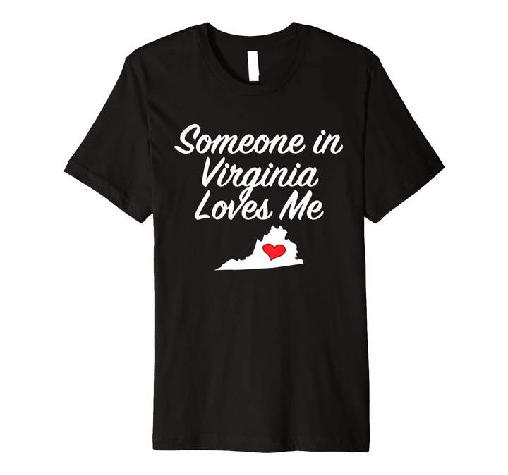 Someone in Virginia Loves Me T-Shirt   Precious Gift