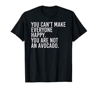 IDEA CAN'T MAKE EVERYONE HAPPY NOT AVOCADO Funny Gift T-Shirt