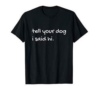 Tell Your Dog I Said Hi Comical T-Shirt