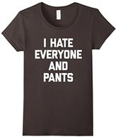 Women's I Hate Everyone & Pants T-Shirt funny saying sarcastic cute Medium