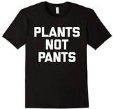 Men's Plants Not Pants T-Shirt funny saying sarcastic novelty cute Large