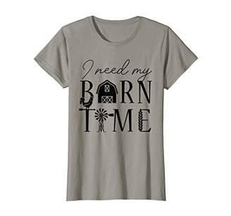 Womens I Need My My Barn Time Farm Life Farmer Country Girl T-Shirt