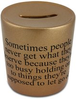 Fotomax Money box with Sometimes people never get what they deserve because they're too busy holding on to things they're supposed to let go of