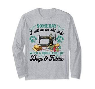 I Will Be An Old Lady With A House Full Of Dogs And Fabric Long Sleeve T-Shirt