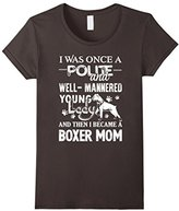 Women's Boxer Shirt - I Became A Boxer Mom Shirts Medium