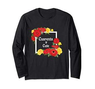 Fun 40th Birthday Spanish Cuarenta y Cute Forty Years Gift Long Sleeve T-Shirt