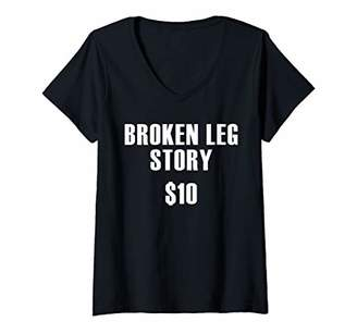 story. Womens Broken Leg $10 Funny Get Well Soon Gift V-Neck T-Shirt