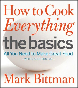 Mark Bittman How to Cook Everything The Basics: All You Need To Make Great Food - With 1,000 Photos