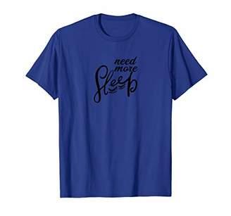 NEED MORE SLEEP Funny Tee Design D938 T-Shirt