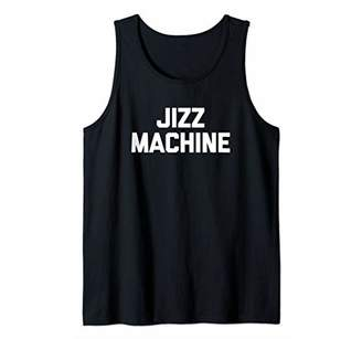 Jizz Machine T-Shirt funny saying sarcastic novelty cool sex Tank Top