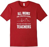 Men's All Moms Are Created Equal The Finest Raise Teachers T-Shirt Small