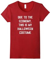 Women's Due to the Economy, This is My Halloween Costume T-Shirt Large