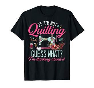 GUESS If i'm not quilting what i'm thinking about T-Shirt
