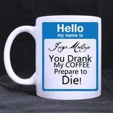 Hello My Name Is Inigo Montoya Theme Mugs 11oz Funny My Name is Inigo Montoya You Drank My Coffee Prepare to Die Pattern White Ceramic Coffee Mugs Cup