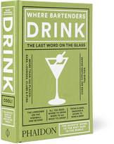 Phaidon Where Bartenders Drink Hardcover Book
