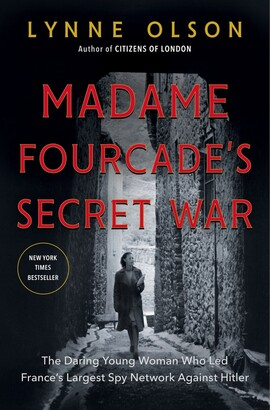 Lynne Olson Madame Fourcade's Secret War: The Daring Young Woman Who Led France's Largest Spy Network Against H...
