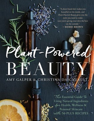 Amy Galper Plant-powered Beauty: The Essential Guide To Using Natural Ingredients For Health, Wellness, And Pe...