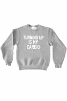Private Party Turning Up Is My Cardio Sweatshirt in Grey