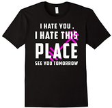 Men's I hate You I Hate This Place See You Tomorrow Fitness Shirt XL