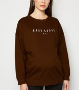 New Look Maternity East Coat Slogan Sweatshirt