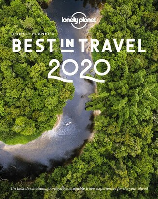 Lonely Planet's Best In Travel 2020 15th Ed.: The Best Trends, Destinations, Journeys & Experiences...