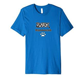 Dog Lover T Shirt - Bark, like you mean it