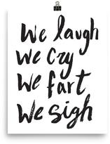 Mr. Kate We Laugh, We Cry, We Fart, We Sigh Art Print