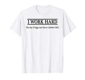 Corgi I WORK HARD so my can have a better life | T Shirt