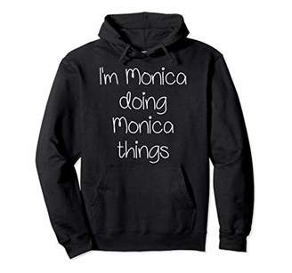 MONICA I'm Doing Funny Things Women Name Birthday Gift Idea Pullover Hoodie