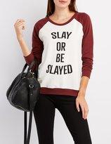 """Charlotte Russe """"""""Slay Or Be Slayed"""""""" Raglan Sweatshirt"""