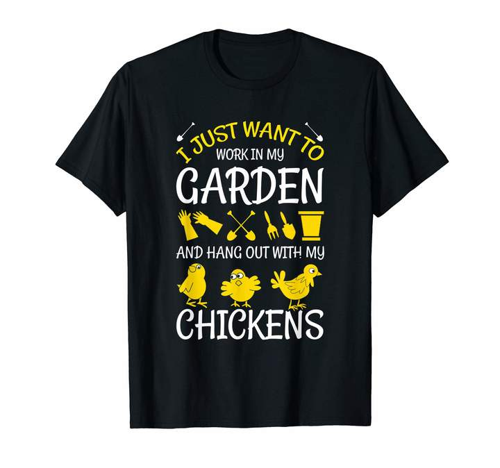 My Garden Funny Work In Hangout With My Chickens Lover Gift T-Shirt
