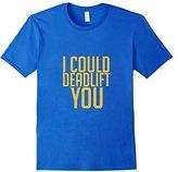 Men's I Could Deadlift You Shirt - Funny Workout Tee Medium