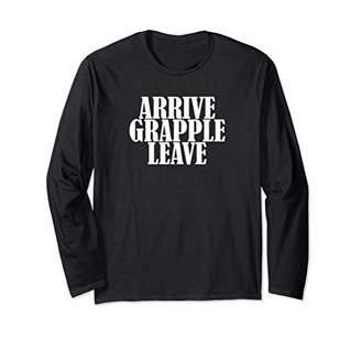 ARRIVE GRAPPLE LEAVE MMA JIU JITSU Long Sleeve T-Shirt
