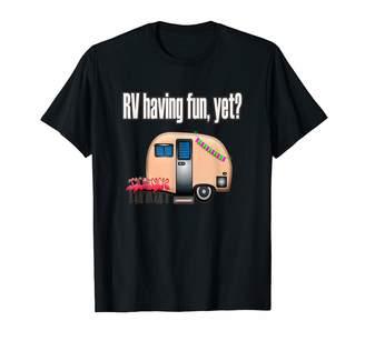 Camper Camping Tees Funny Camping RV HAVING FUN YET T-Shirt