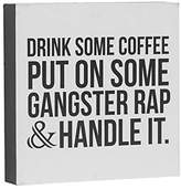 Barnyard Designs Drink Some Coffee Put On Some Gangster Rap Box Sign