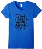 Women's Life Truths Tees: Bad Choices Make Good Stories T-Shirt Large