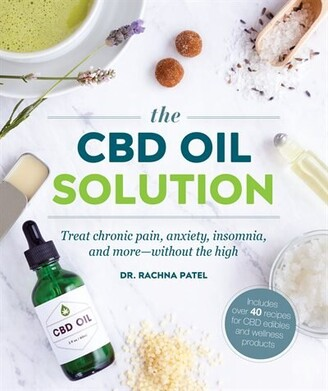 Rachna Patel The Cbd Oil Solution: Treat Chronic Pain, Anxiety, Insomnia, And More-without The High