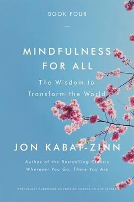Jon Kabat Zinn Mindfulness For All: The Wisdom To Transform The World