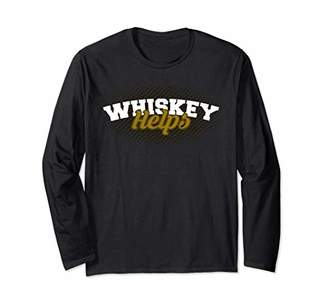 Whiskey Helps Fun Whisky Bourbon Drinking Long Sleeve T-Shirt