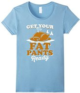 Women's Get Your Fat Pants Ready Thanksgiving Turkey Funny T-Shirt Small