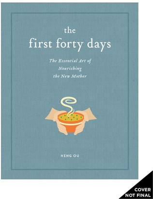 Heng Ou The First Forty Days: The Essential Art Of Nourishing The New Mother