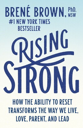 Brené Brown Rising Strong: How The Ability To Reset Transforms The Way We Live, Love, Parent, And Lead